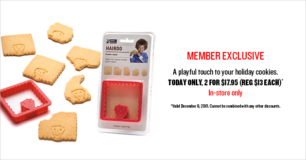 Member Exclusive! A playful touch to your holiday cookies. Today Only, 2 for $17.95 (REG $13 Each) - In Store Only!